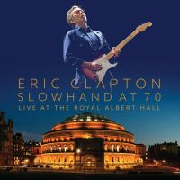 ERIC CLAPTON<br>Slowhand At 70<br>Live At The Royal Albert Hall